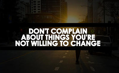 dont-complain-about-things-youre-not-willing-to-change
