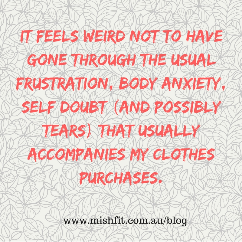 It feels weird not to have gone through the usual frustration, body anxiety, self doubt (and possibly tears) that usually accompanies my clothes purchases.(1)
