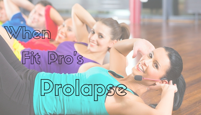 When Fit Pro's Prolapse
